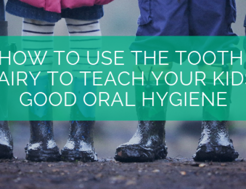 How To Use The Tooth Fairy to Teach Your Kids Good Oral Hygiene