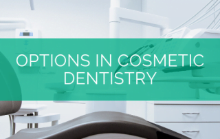 Options in Cosmetic Dentistry