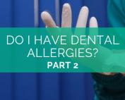 Do I have Dental Allergies? Part 2