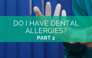 Do I have Dental Allergies? Part 2