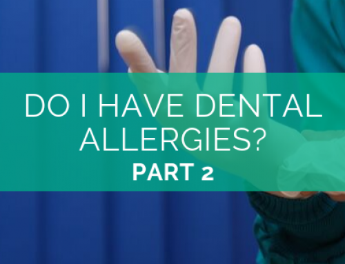 Do I Have Dental Allergies? – Part 2
