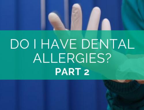 Do I Have Dental Allergies? – Part 2